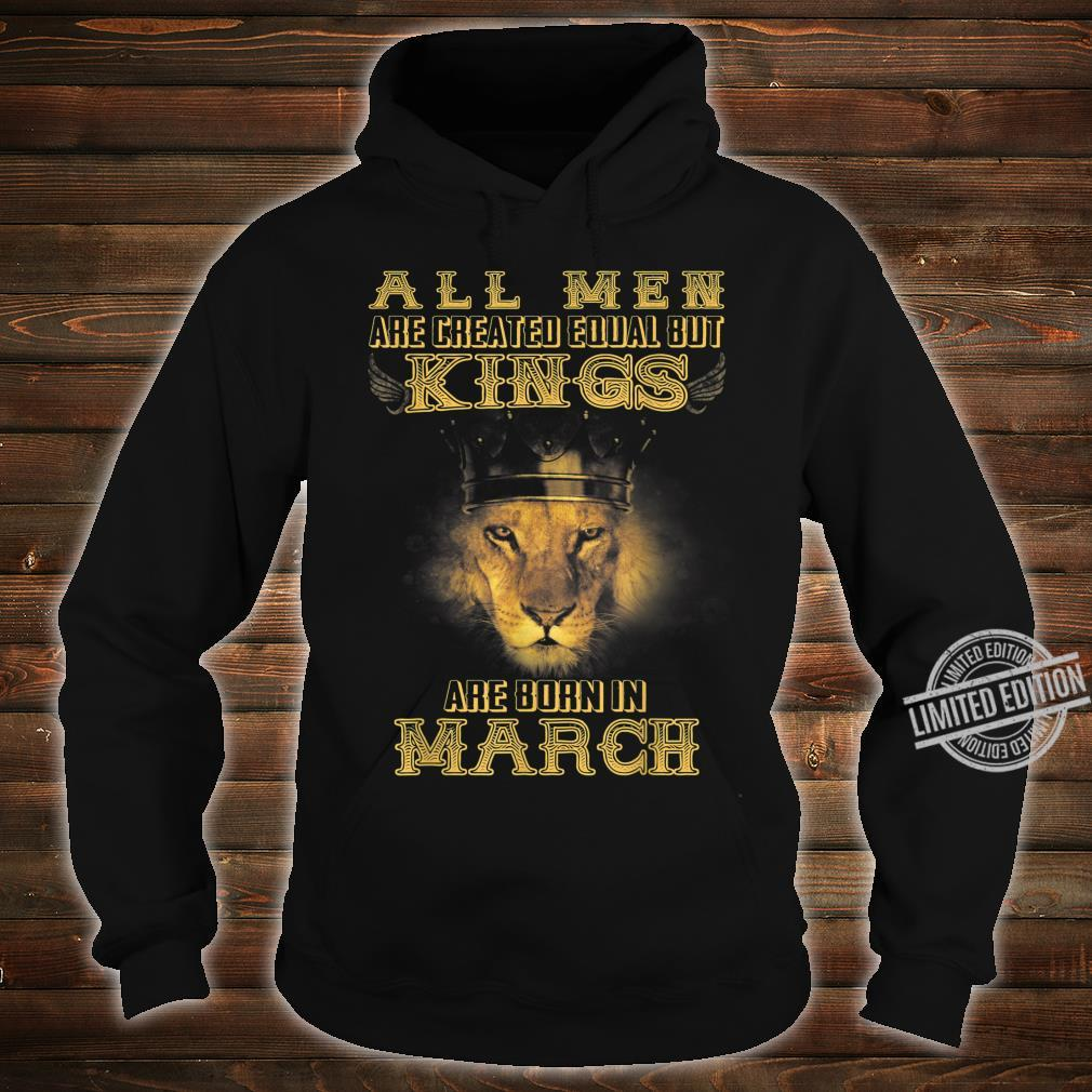 All Are Created Equal But Kings Are Born In March Shirt hoodie