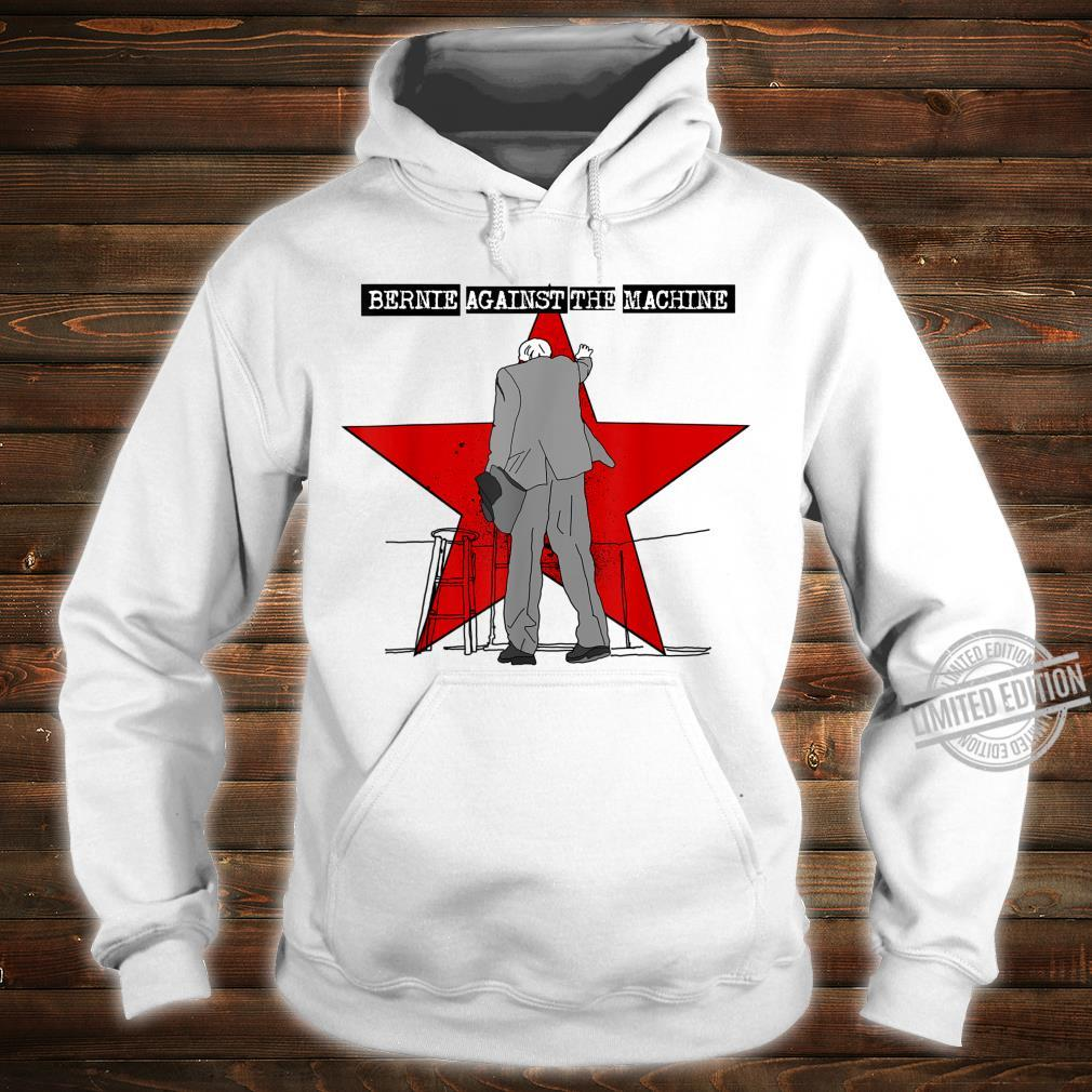 BERNIE SANDERS 2020 AGAINST THE MACHINE Shirt hoodie
