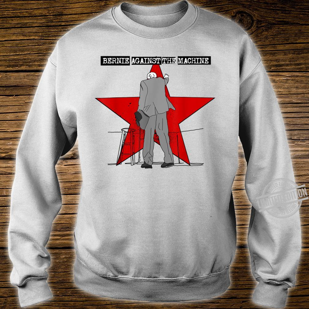 BERNIE SANDERS 2020 AGAINST THE MACHINE Shirt sweater