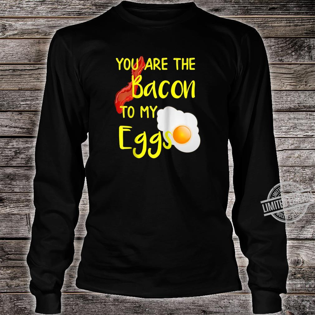Bacon and Egg designs Bacon to My Eggs Breakfast design Shirt long sleeved