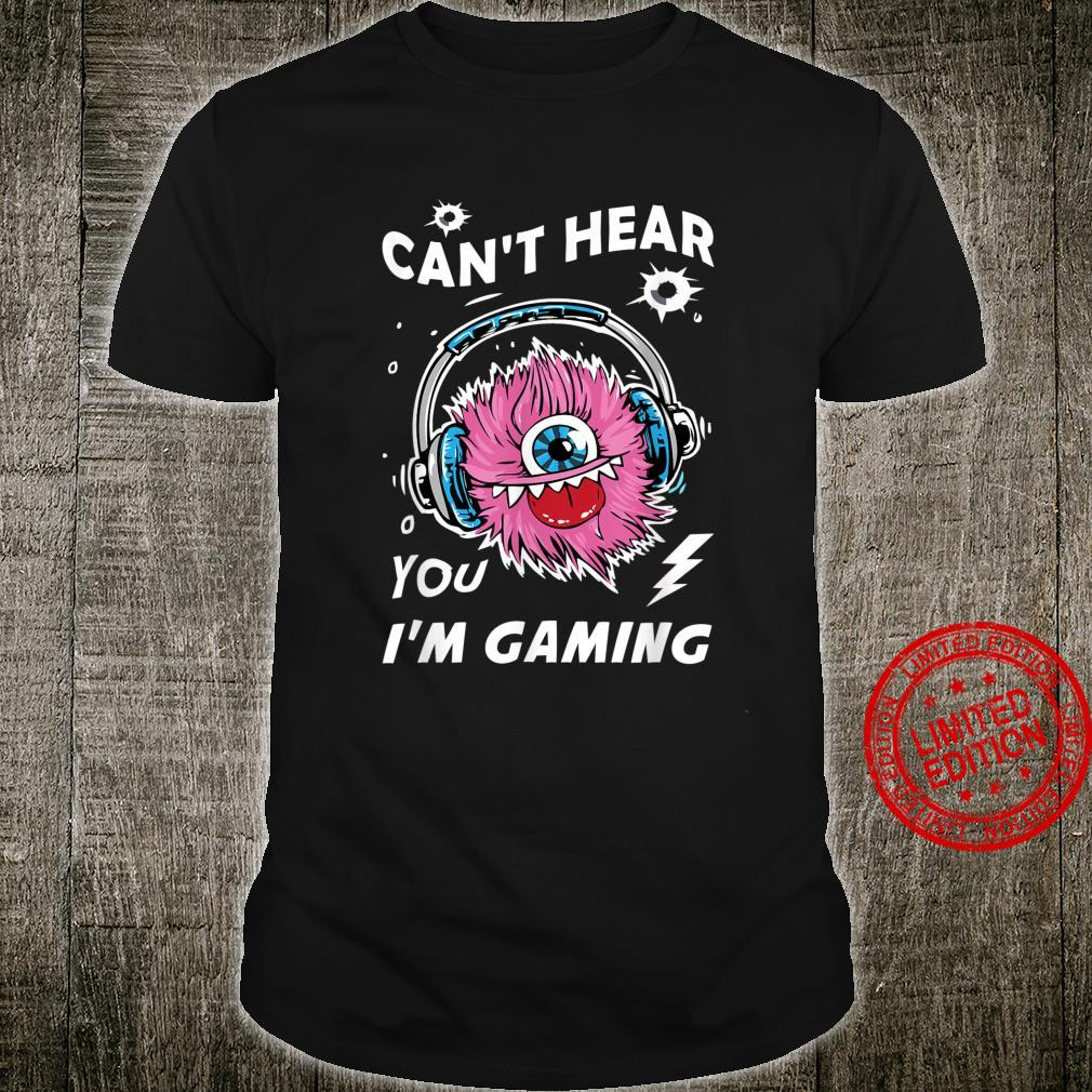Can't hear you I'm Gaming Video Gamer Assertion Shirt