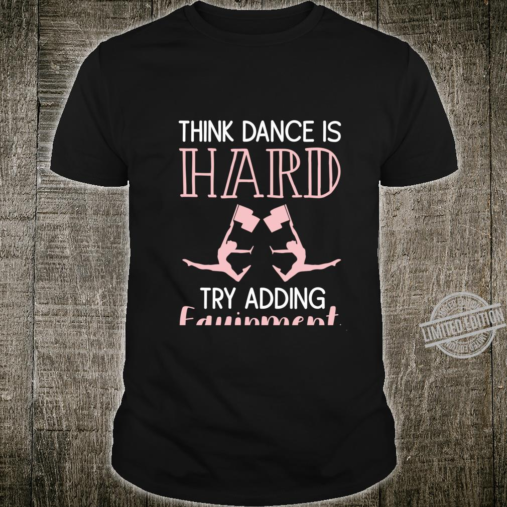 Color Guard Think Dance Is Hard Try Adding Equipment Shirt