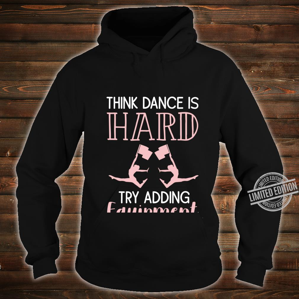 Color Guard Think Dance Is Hard Try Adding Equipment Shirt hoodie