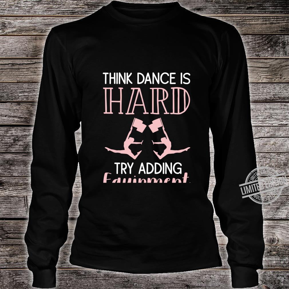 Color Guard Think Dance Is Hard Try Adding Equipment Shirt long sleeved