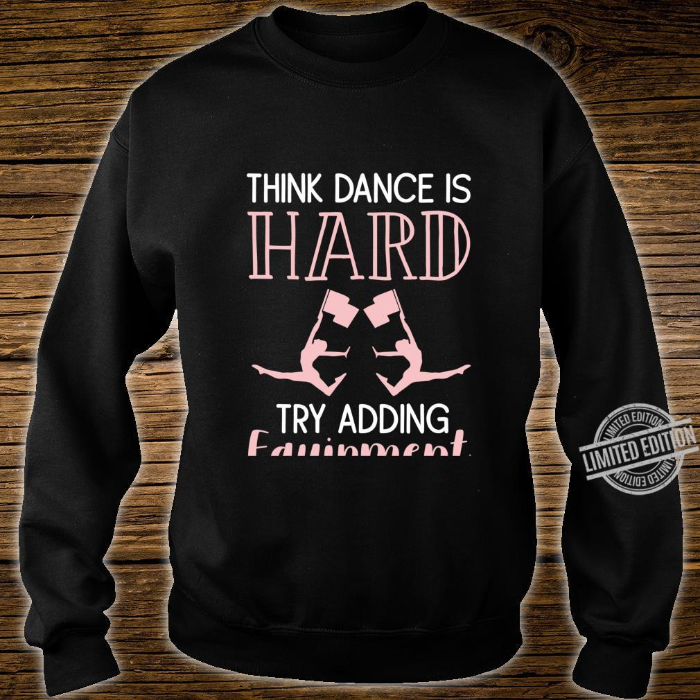 Color Guard Think Dance Is Hard Try Adding Equipment Shirt sweater