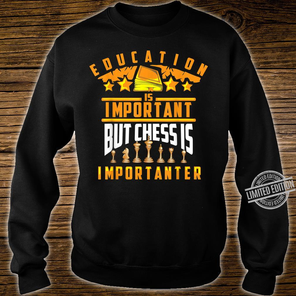 Cute Education Is Important But Chess Is Importanter Shirt sweater