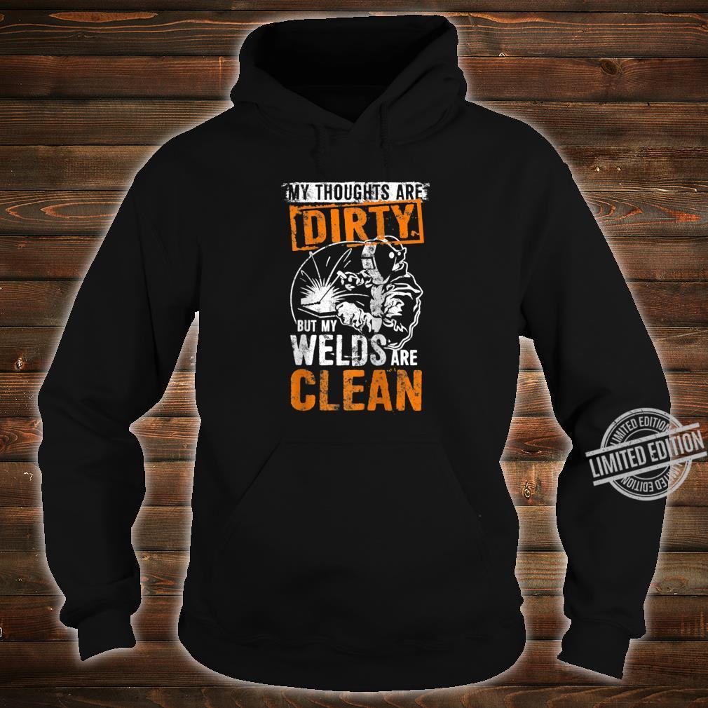 DIRTY THOUGHTS CLEAN WELDS Welders Welding Weld Nice Shirt hoodie