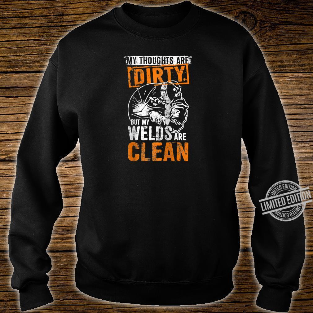 DIRTY THOUGHTS CLEAN WELDS Welders Welding Weld Nice Shirt sweater