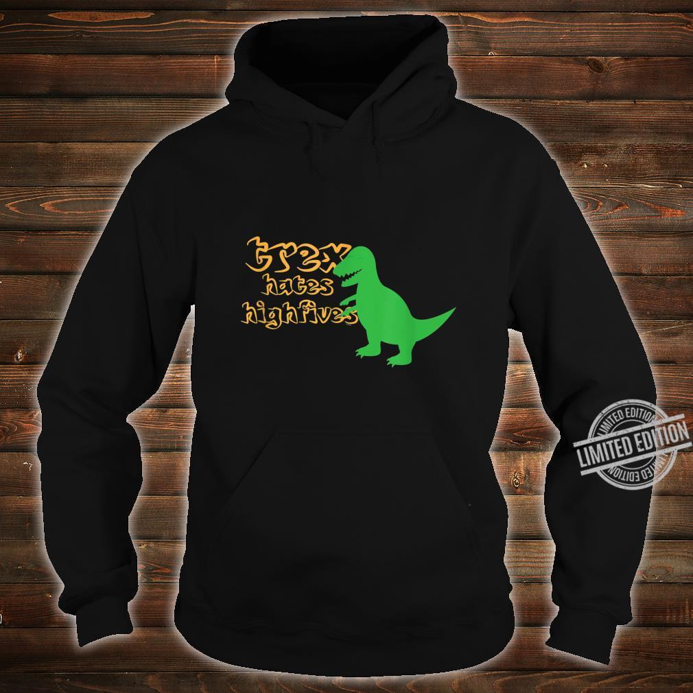 Dinosaur Tyrannosaurus Rex T Rex Hates Highfives Shirt hoodie