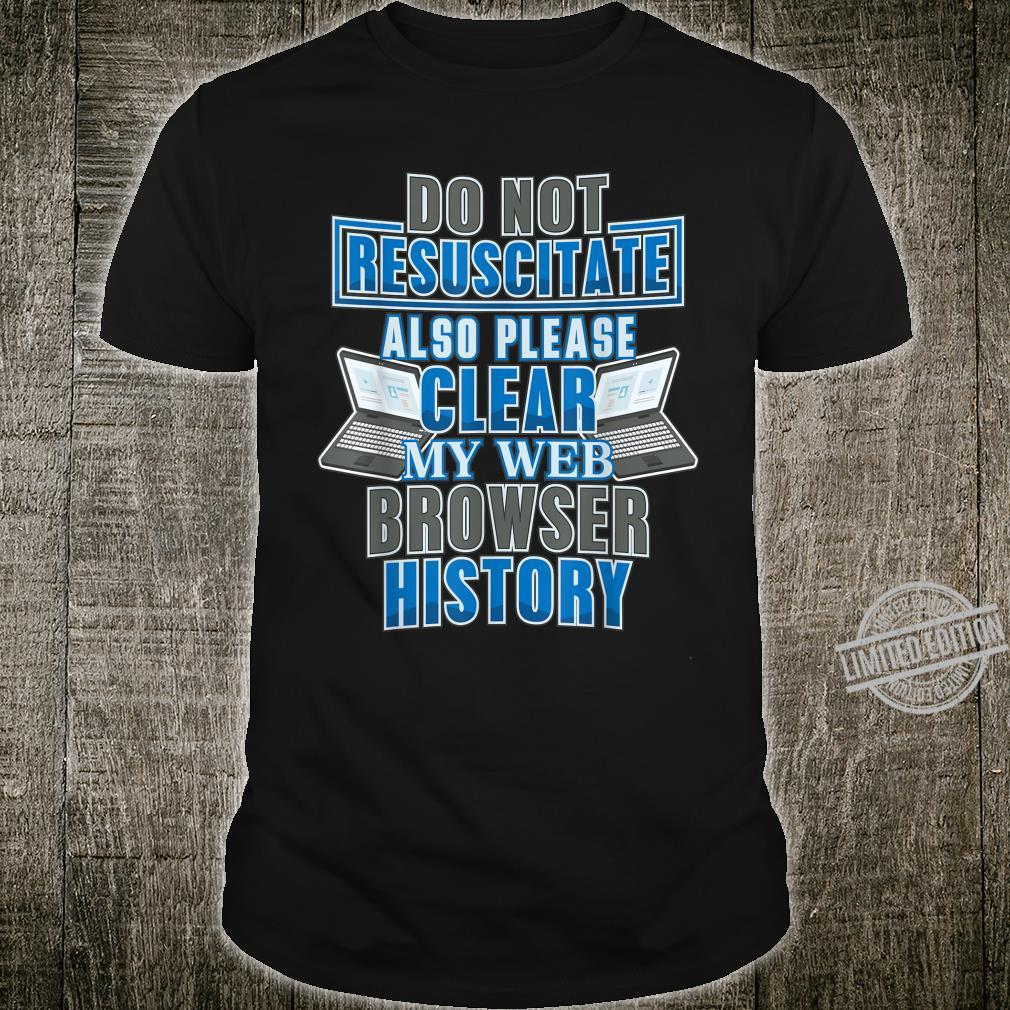 Do Not Resuscitate Please Clear Web Browser History Shirt