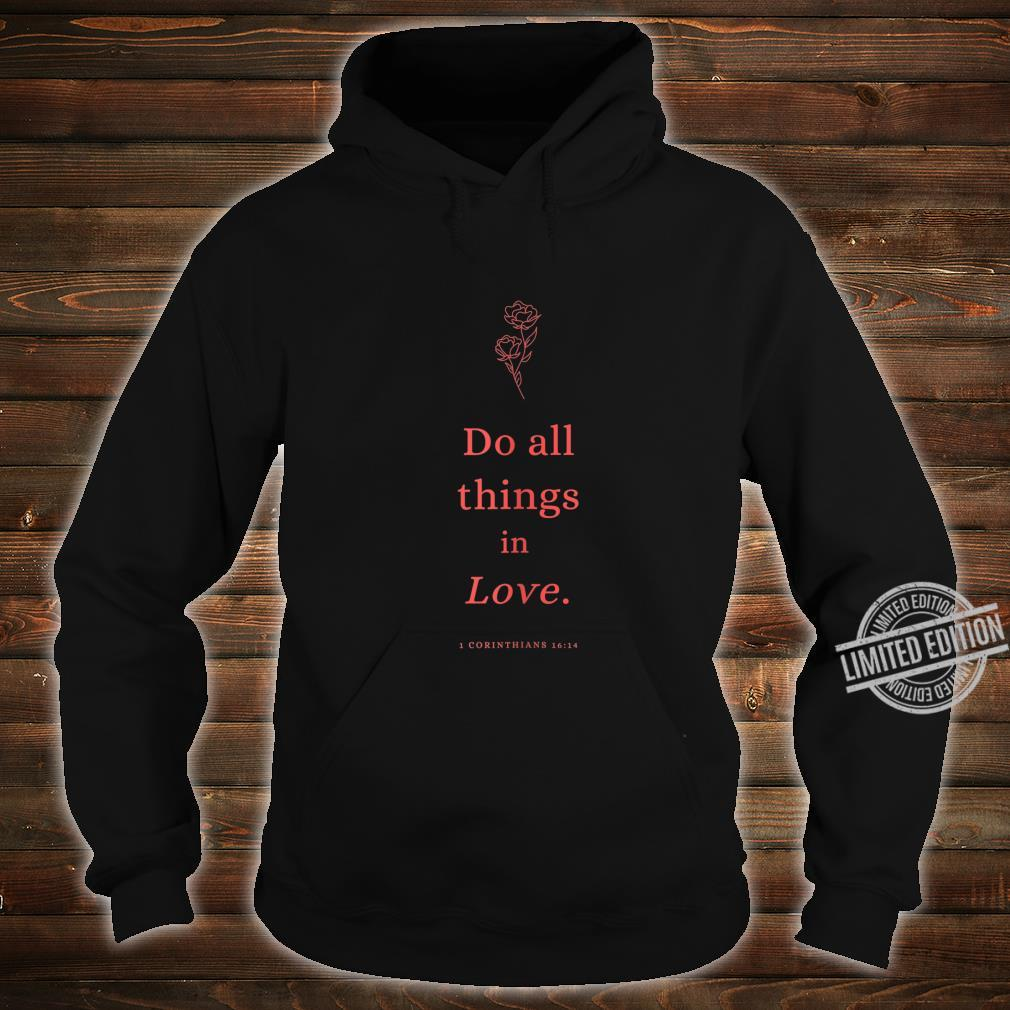 Do all things in Love Christian Shirt hoodie