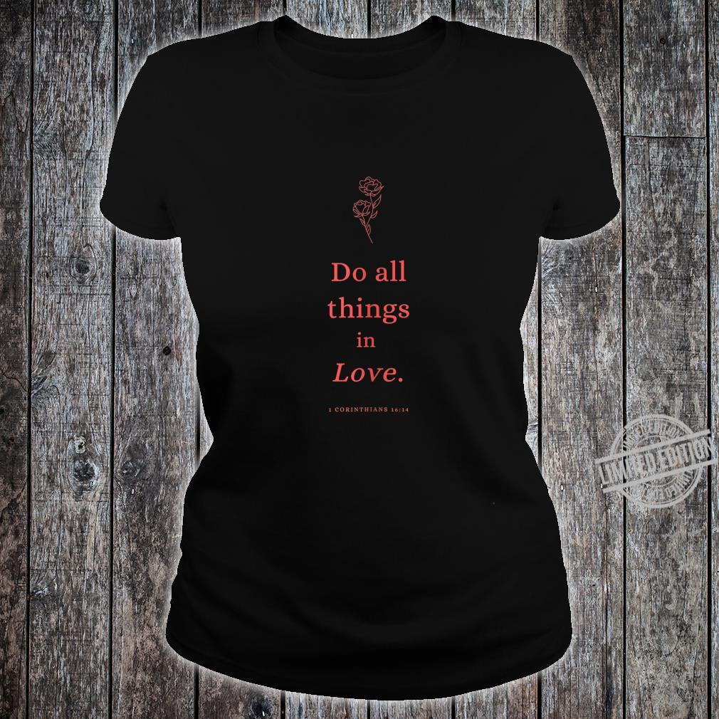Do all things in Love Christian Shirt ladies tee