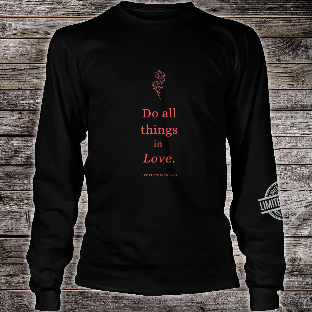 Do all things in Love Christian Shirt long sleeved