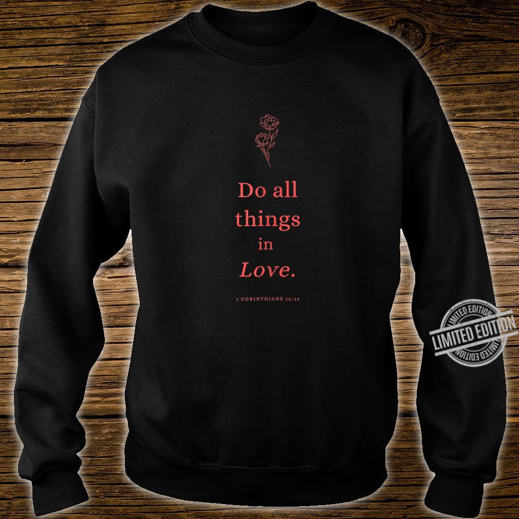 Do all things in Love Christian Shirt sweater
