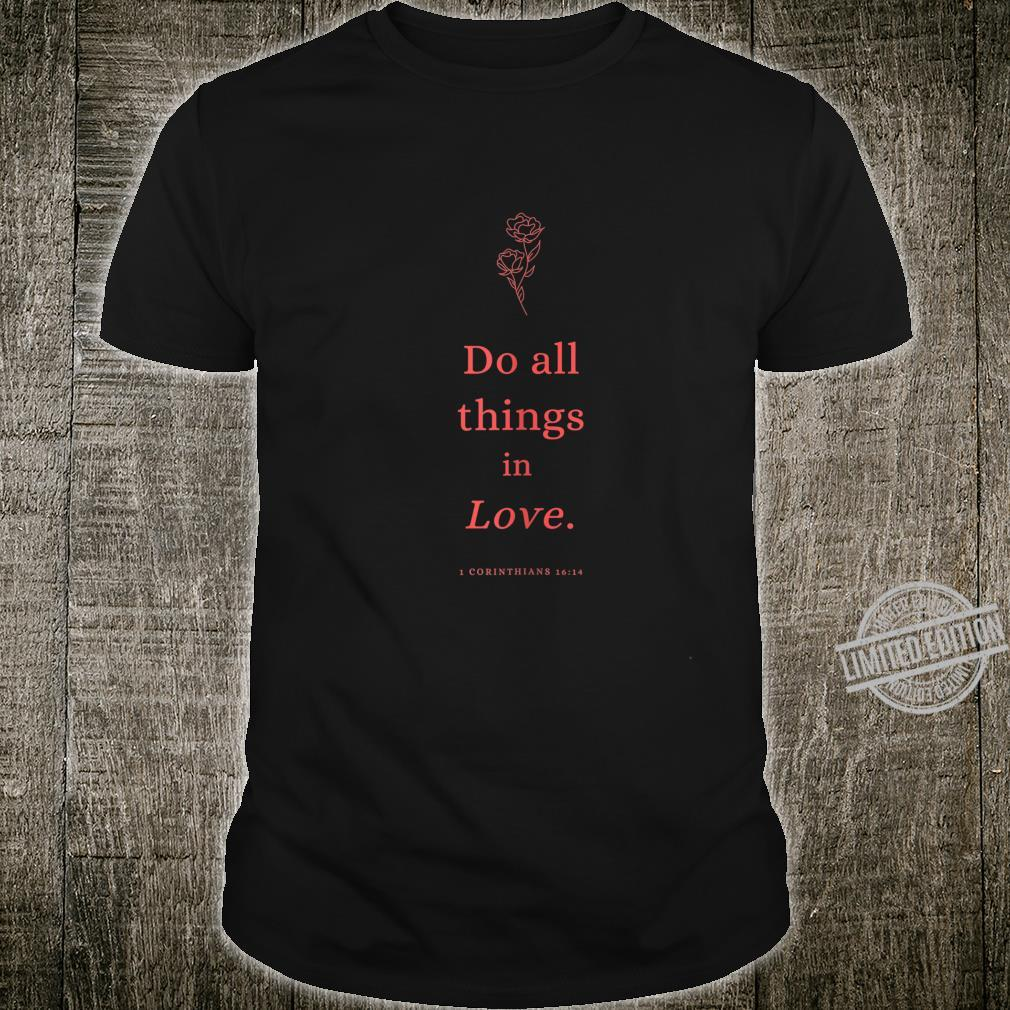 Do all things in Love Christian Shirt