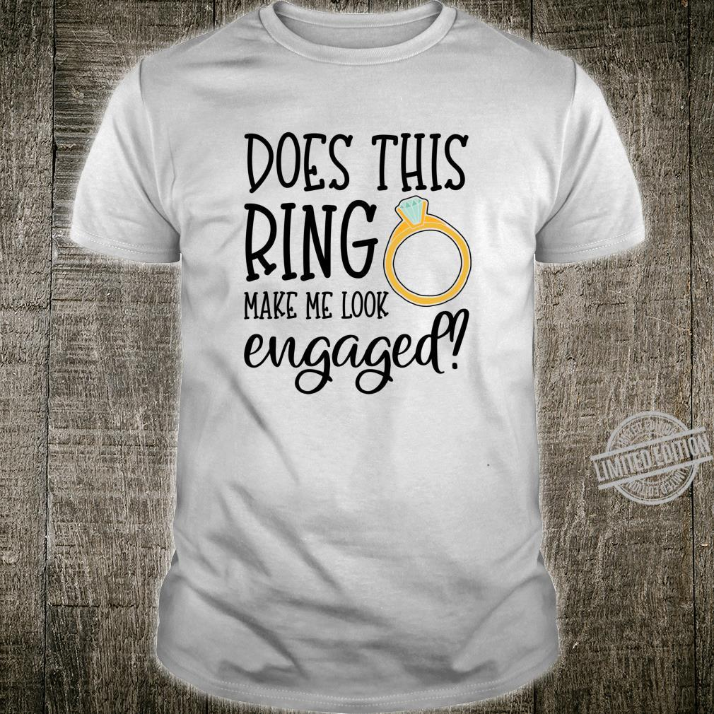 Does this ring make me look engaged Fiance Engagement Shirt