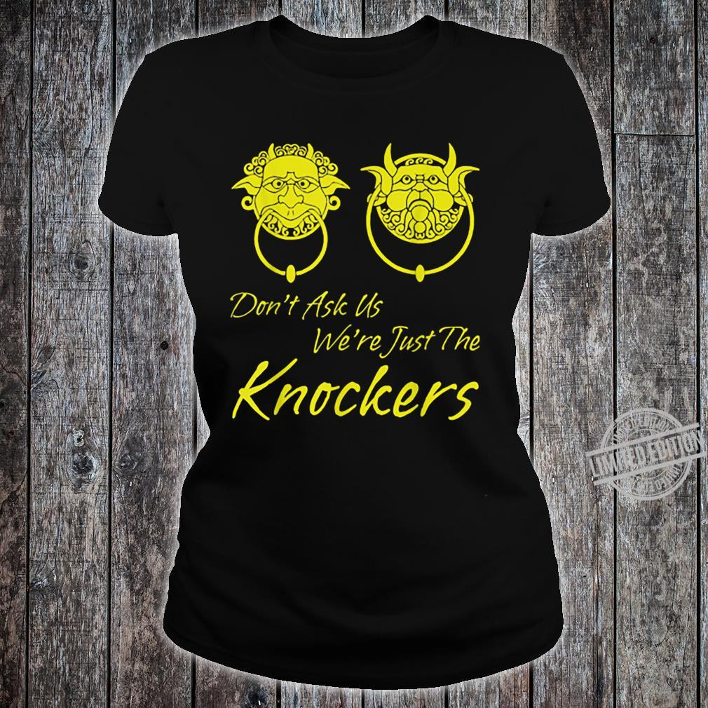 Don't Ask Us We're Just The Knockers Shirt ladies tee