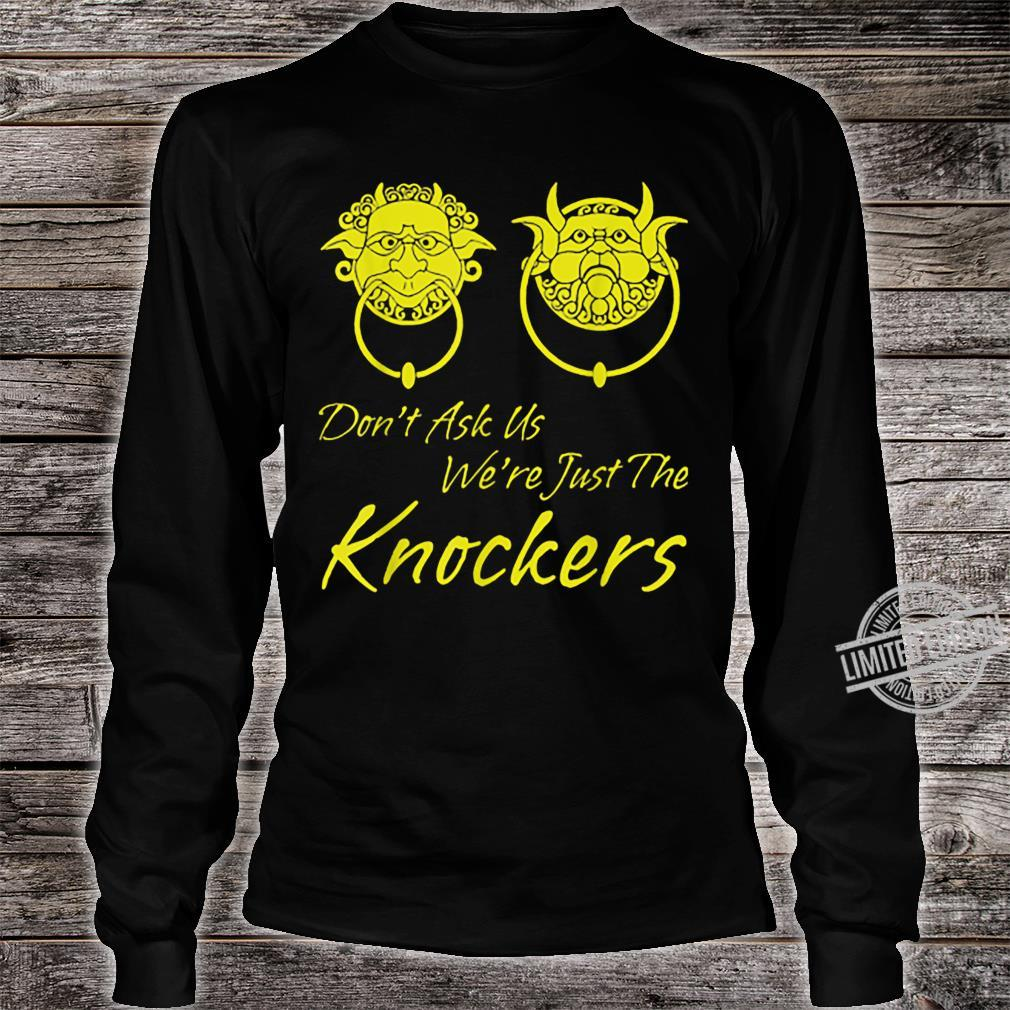 Don't Ask Us We're Just The Knockers Shirt long sleeved
