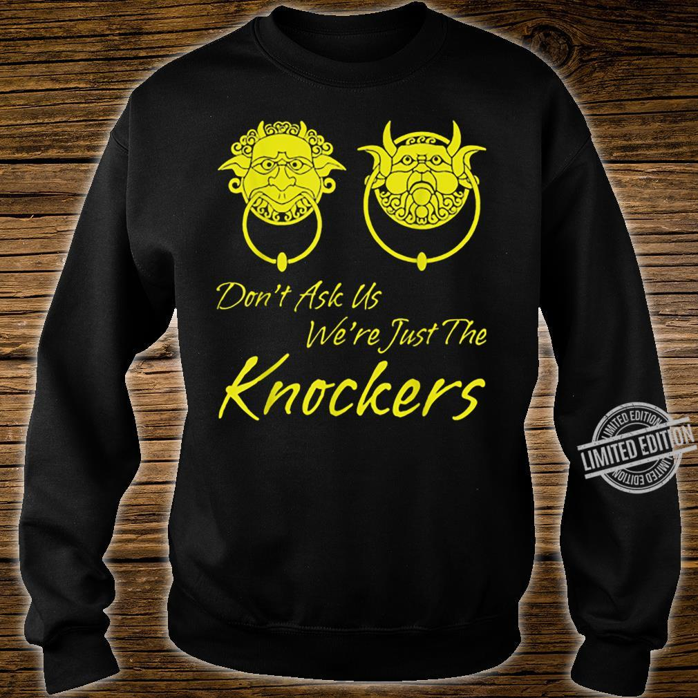 Don't Ask Us We're Just The Knockers Shirt sweater