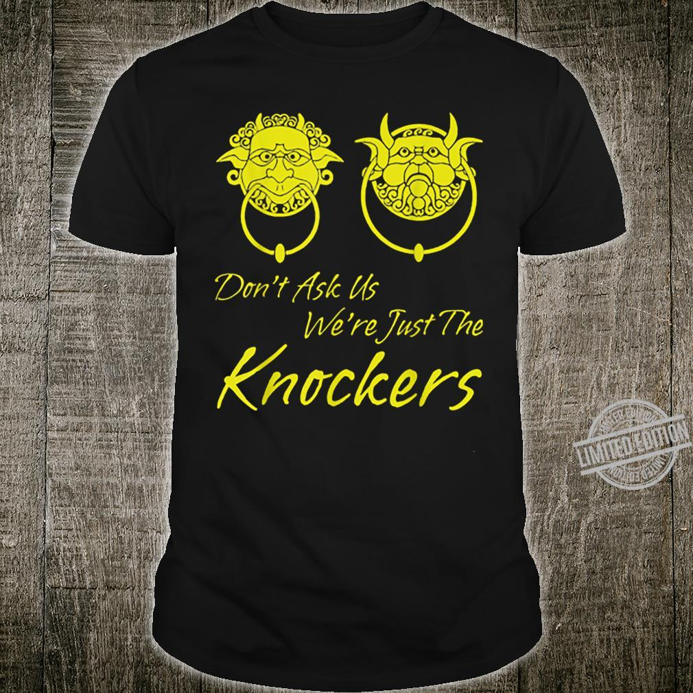 Don't Ask Us We're Just The Knockers Shirt