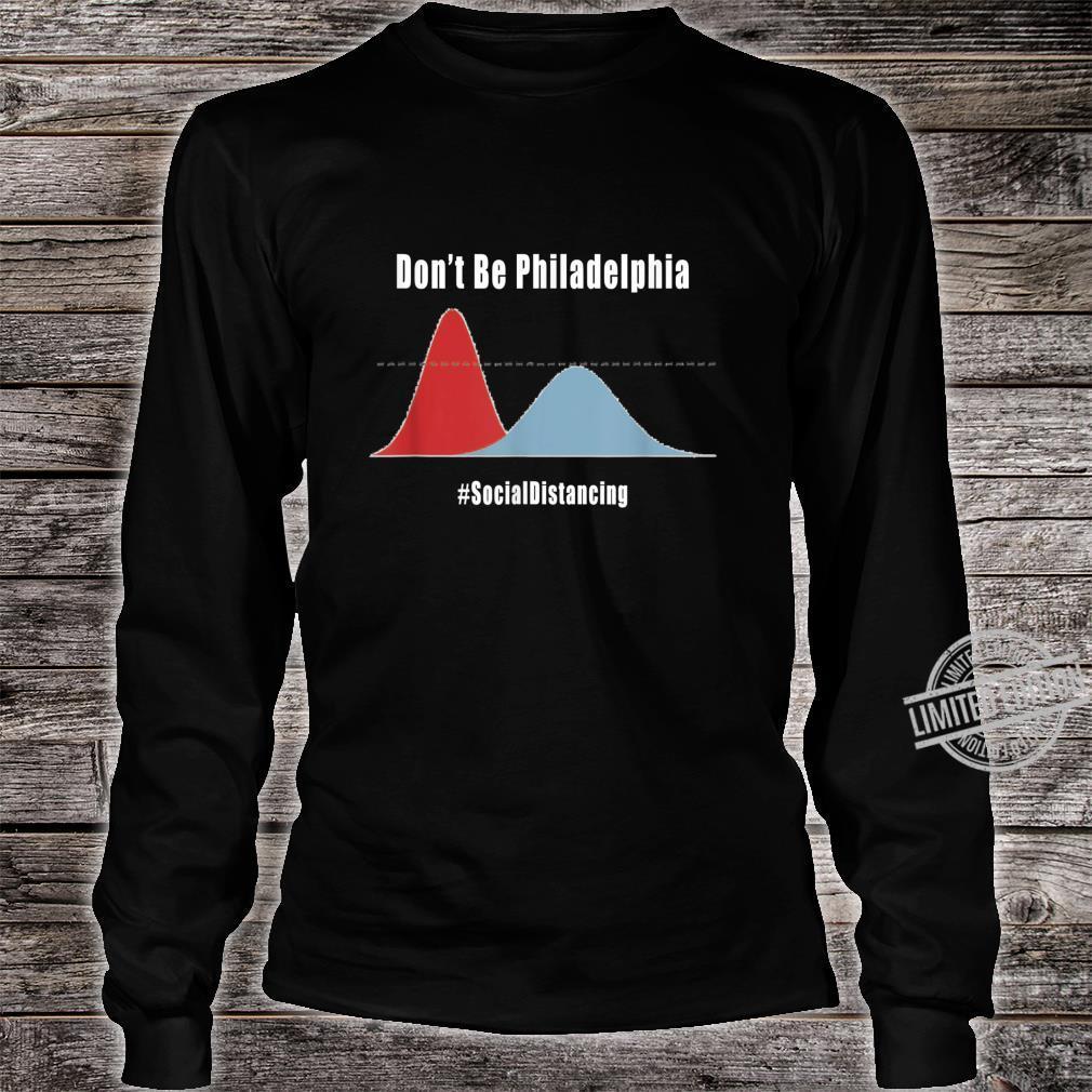 Don't Be Philadelphia Shirt long sleeved