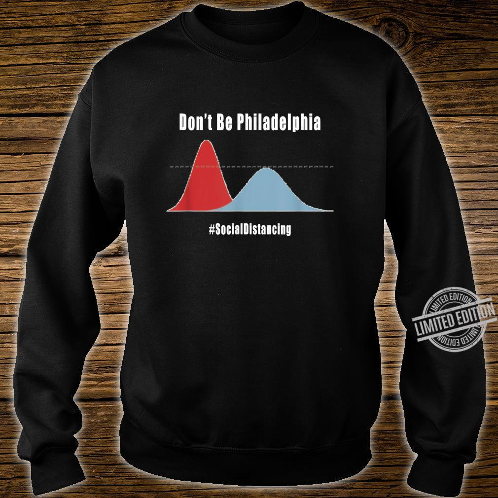 Don't Be Philadelphia Shirt sweater