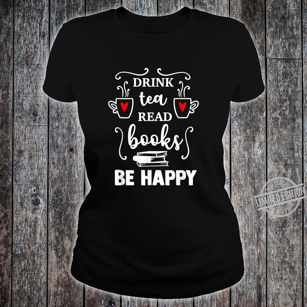 Drink tea Read BOOKS be HAPPY Reading Bookss Shirt ladies tee