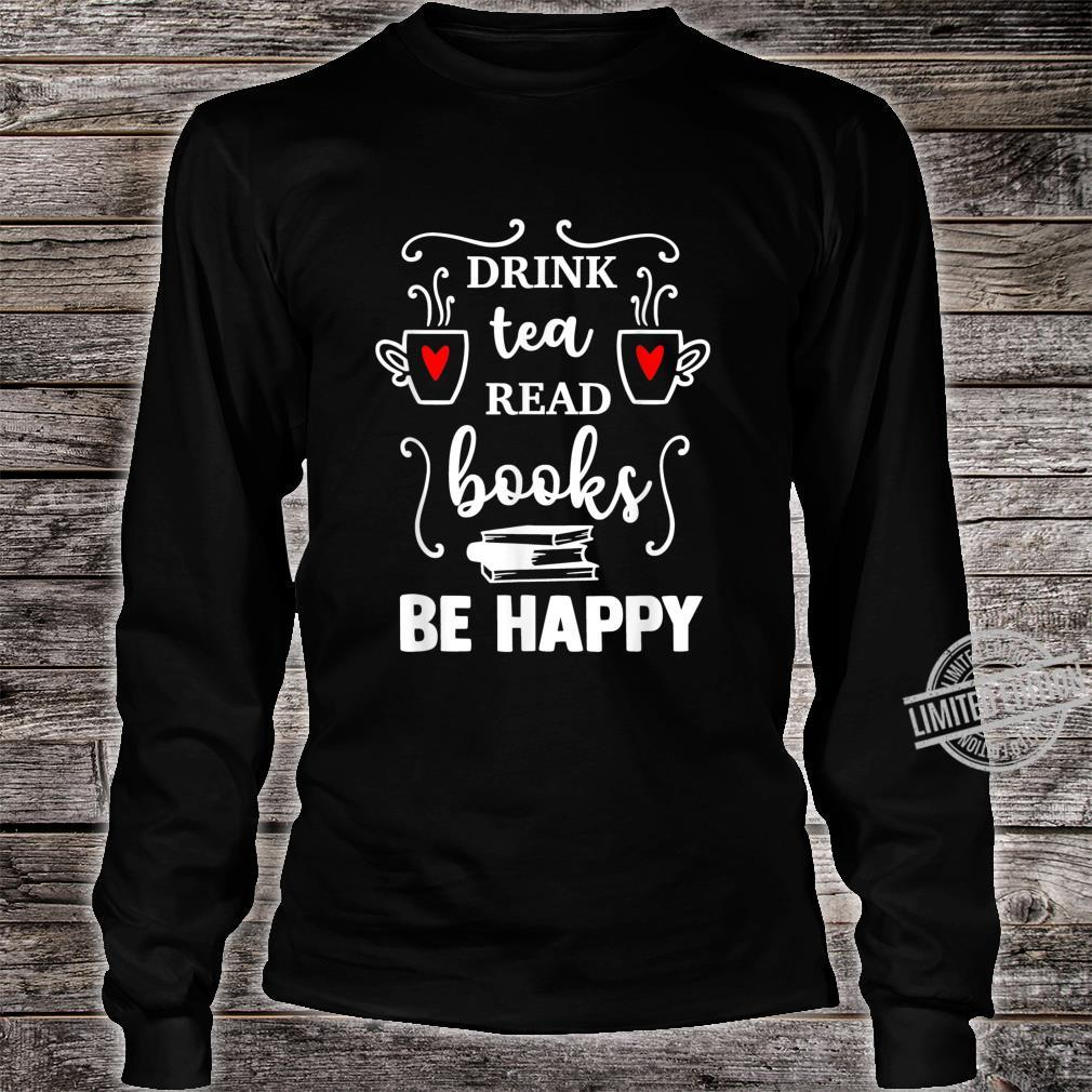Drink tea Read BOOKS be HAPPY Reading Bookss Shirt long sleeved