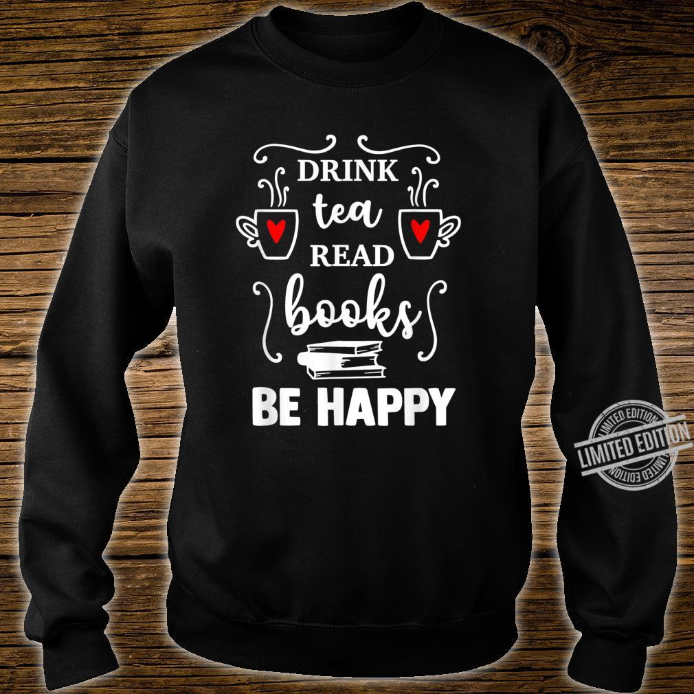 Drink tea Read BOOKS be HAPPY Reading Bookss Shirt sweater