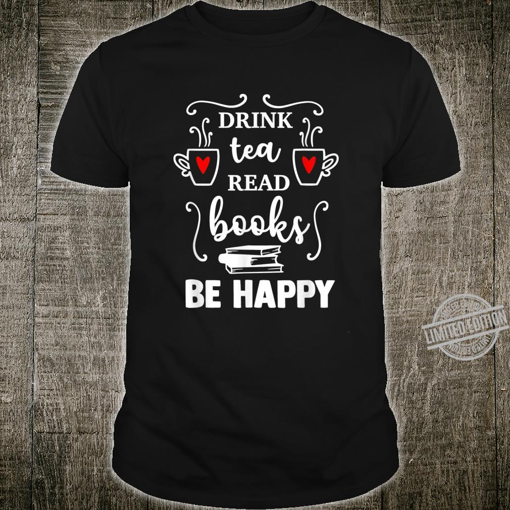 Drink tea Read BOOKS be HAPPY Reading Bookss Shirt