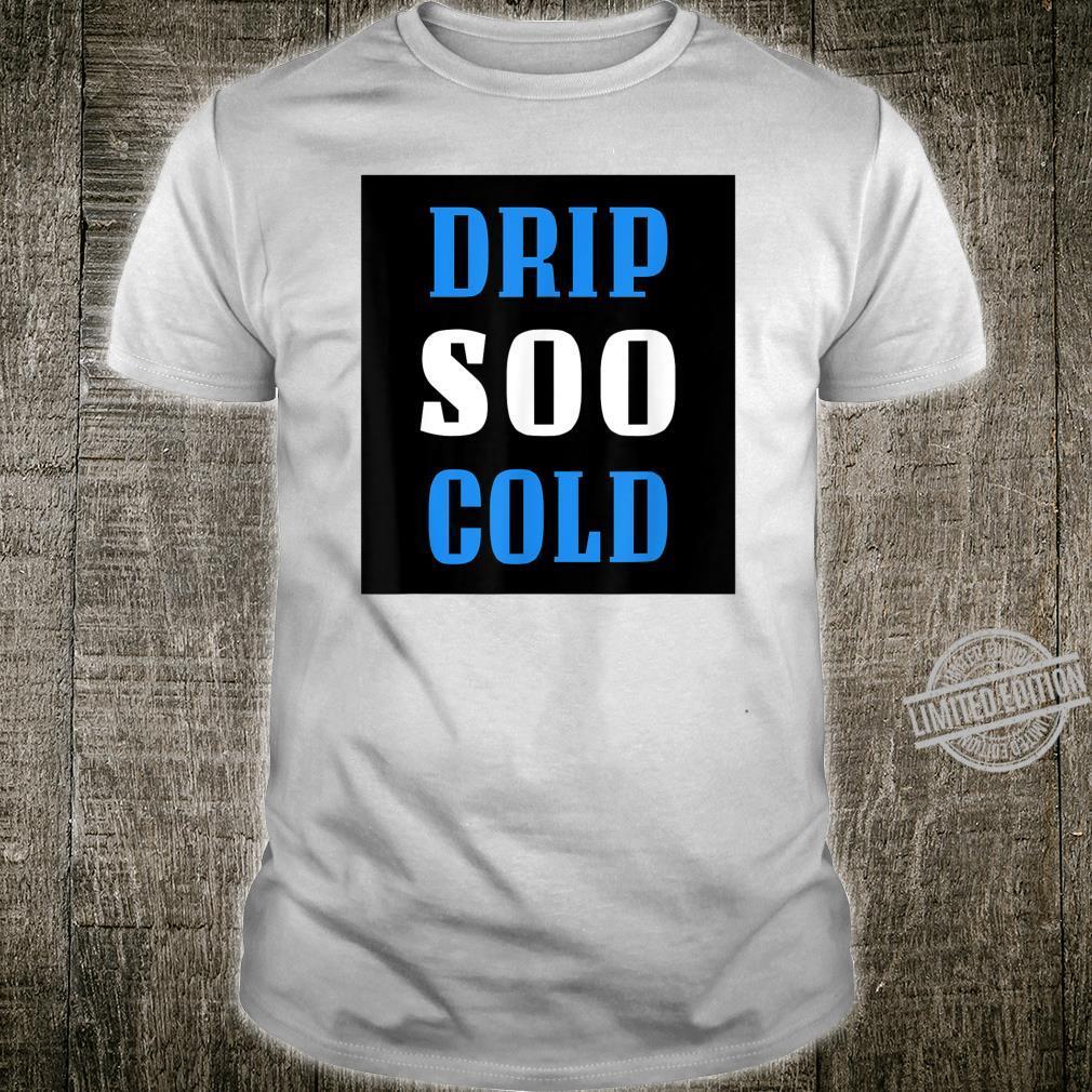 Drip SOO Cold Block Funn Hip Hop by Drip With Swag Shirt