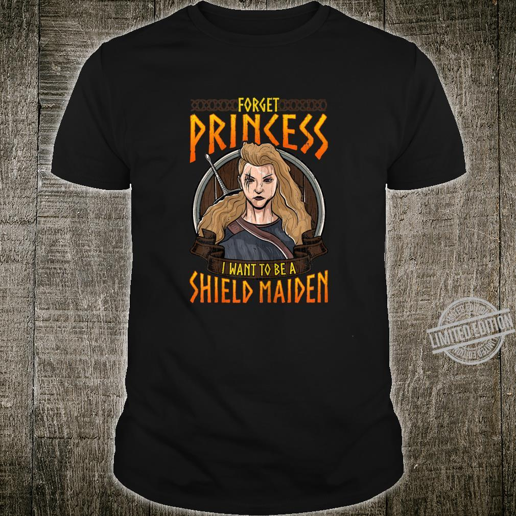 Forget Princess I Want To Be A Shield Maiden Female Warrior Shirt