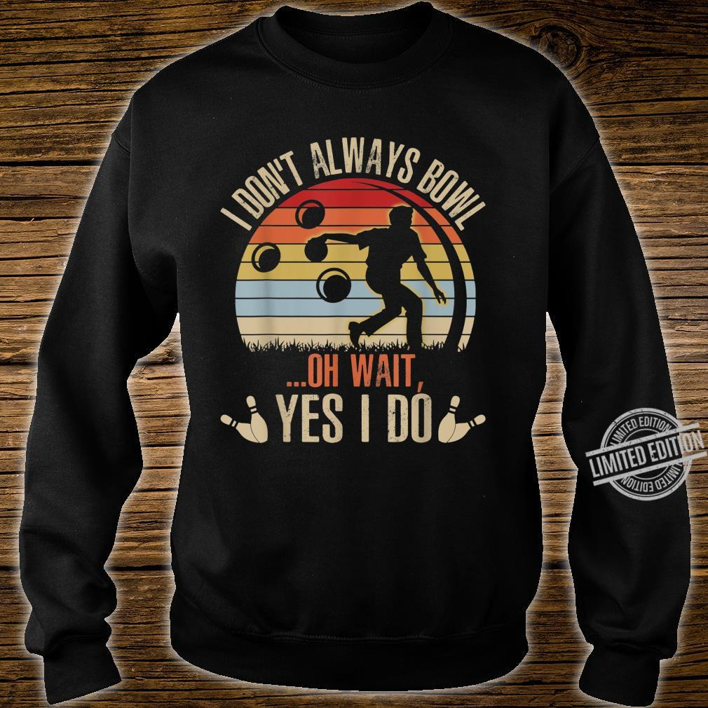 Funny Bowling Player I Don't Always Bowl Oh Wait Shirt sweater