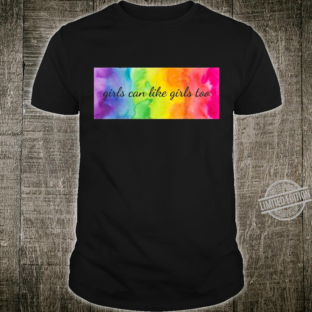 Girls can like girls too LGBTQ Equality Pride Love Gay Les Shirt