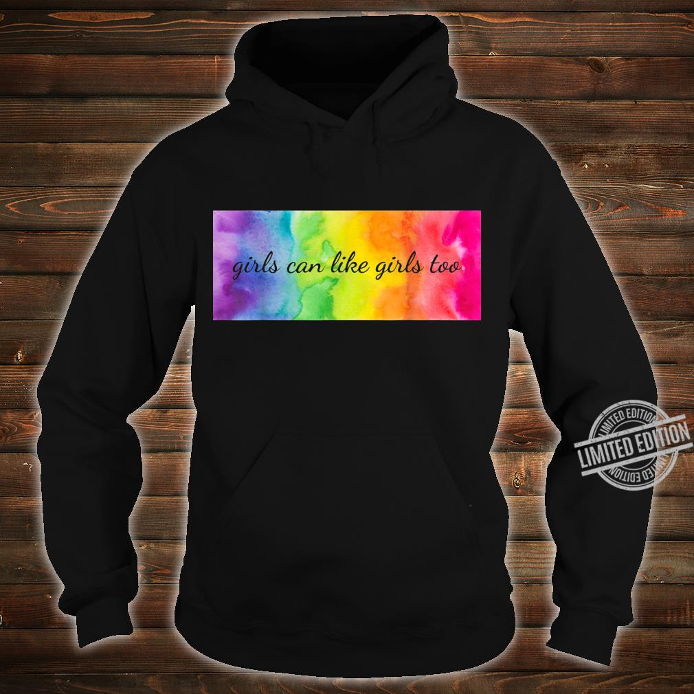 Girls can like girls too LGBTQ Equality Pride Love Gay Les Shirt hoodie