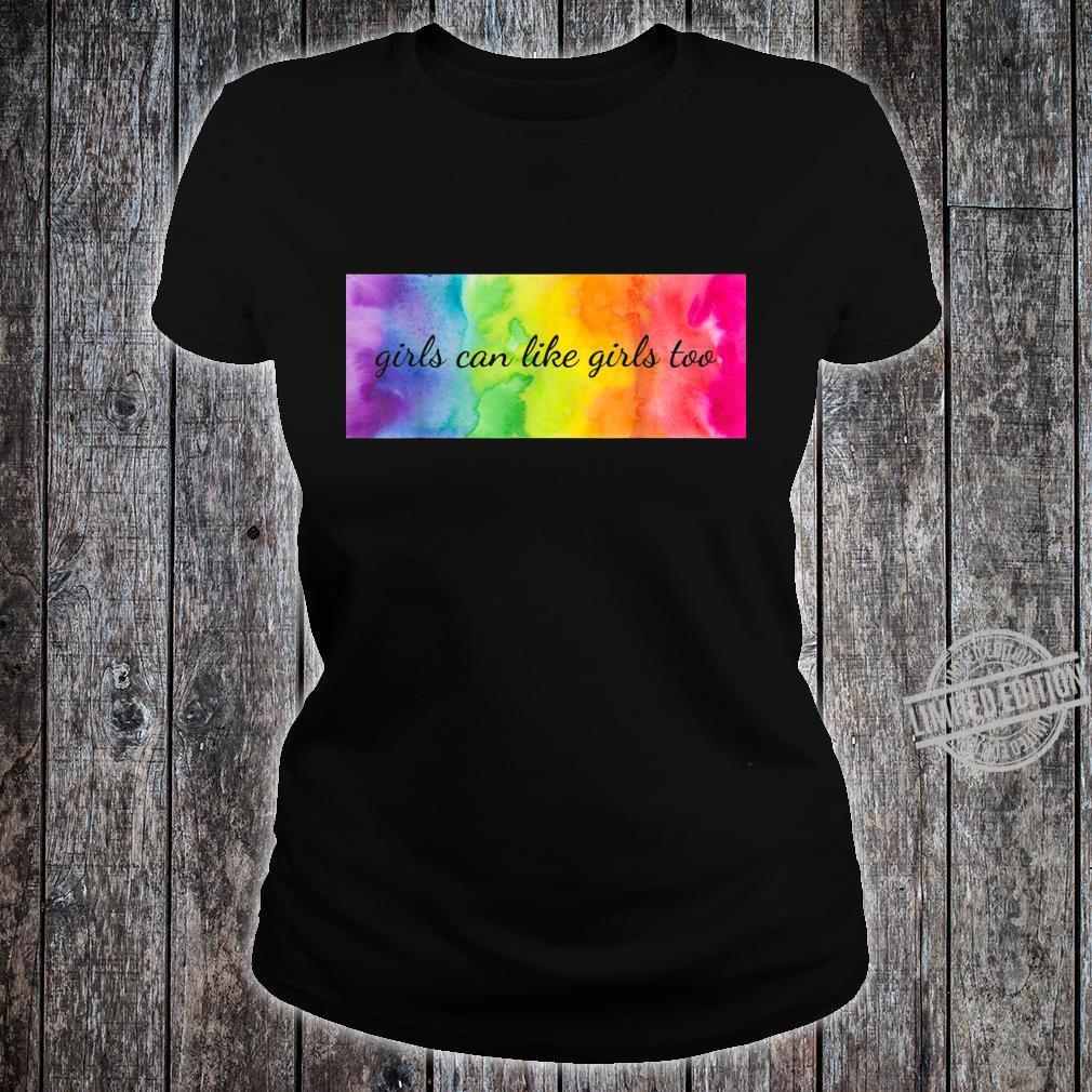 Girls can like girls too LGBTQ Equality Pride Love Gay Les Shirt ladies tee