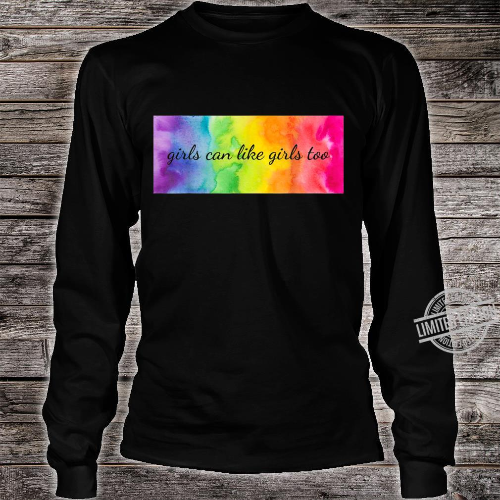 Girls can like girls too LGBTQ Equality Pride Love Gay Les Shirt long sleeved
