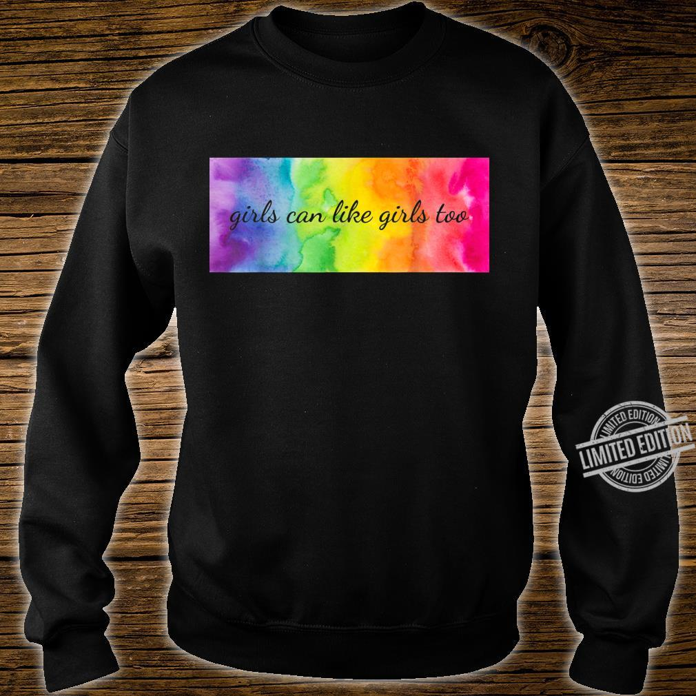 Girls can like girls too LGBTQ Equality Pride Love Gay Les Shirt sweater