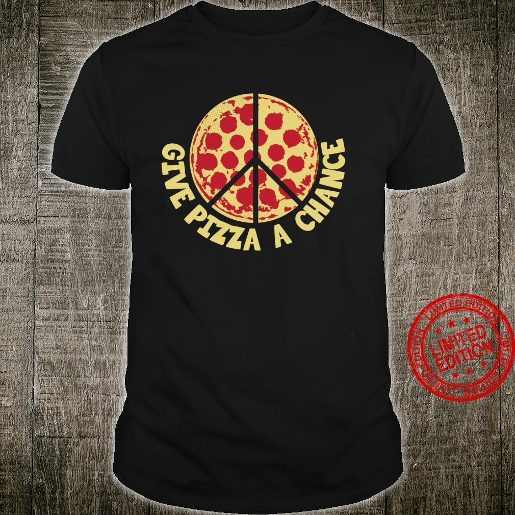 Give pizza a chance pizza peace humor Shirt