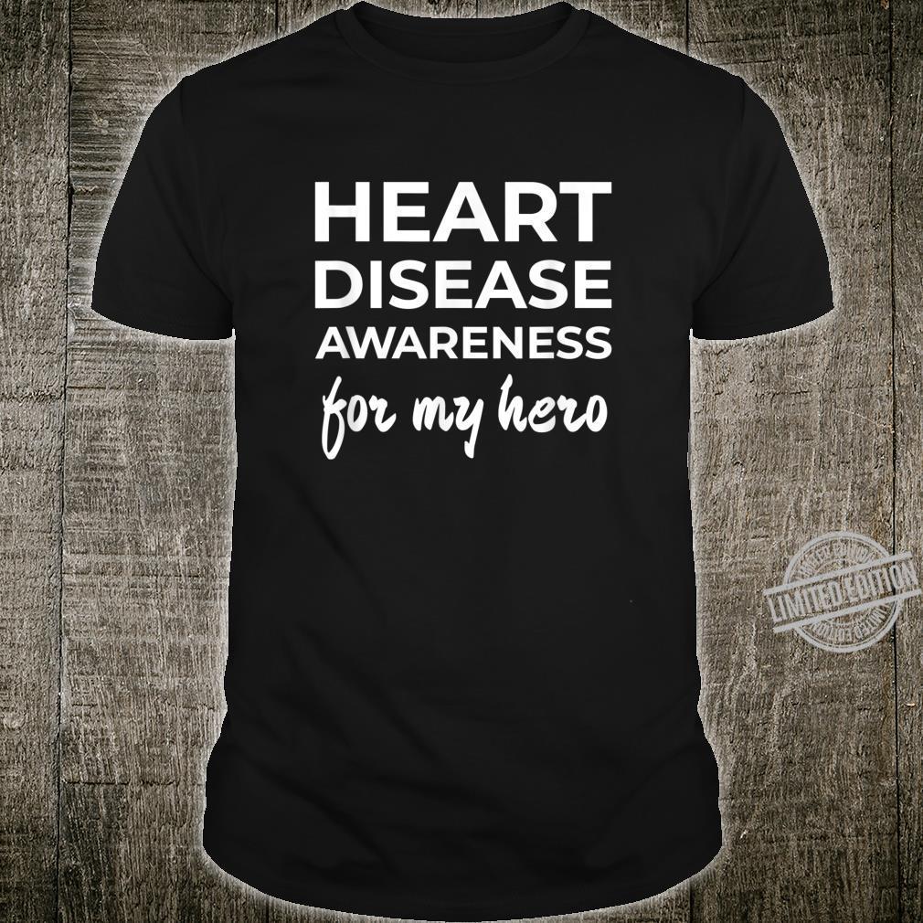 Heart Disease Awareness for my Hero Shirt