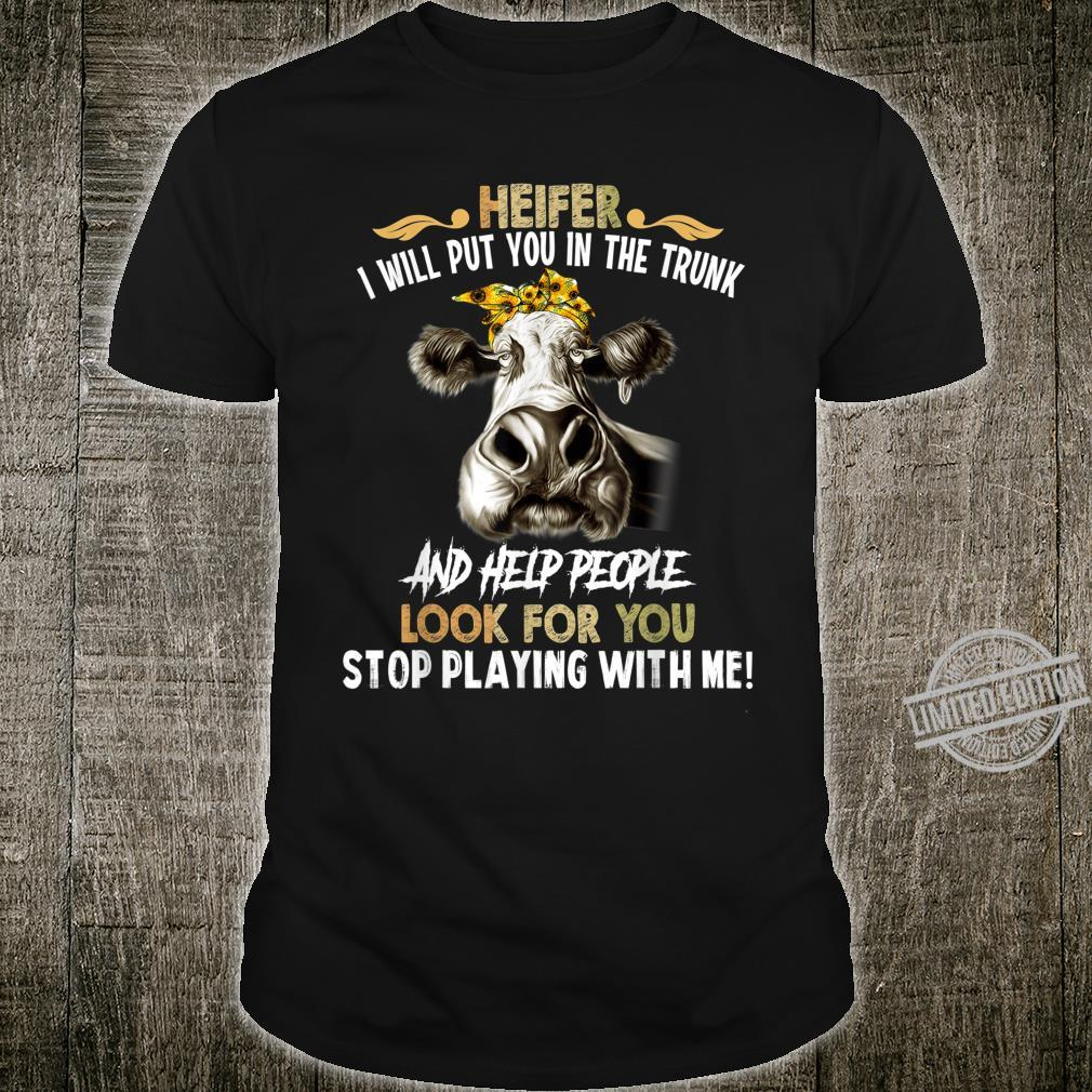 Heifer I Will Put You In The Trunk and Help People Shirt