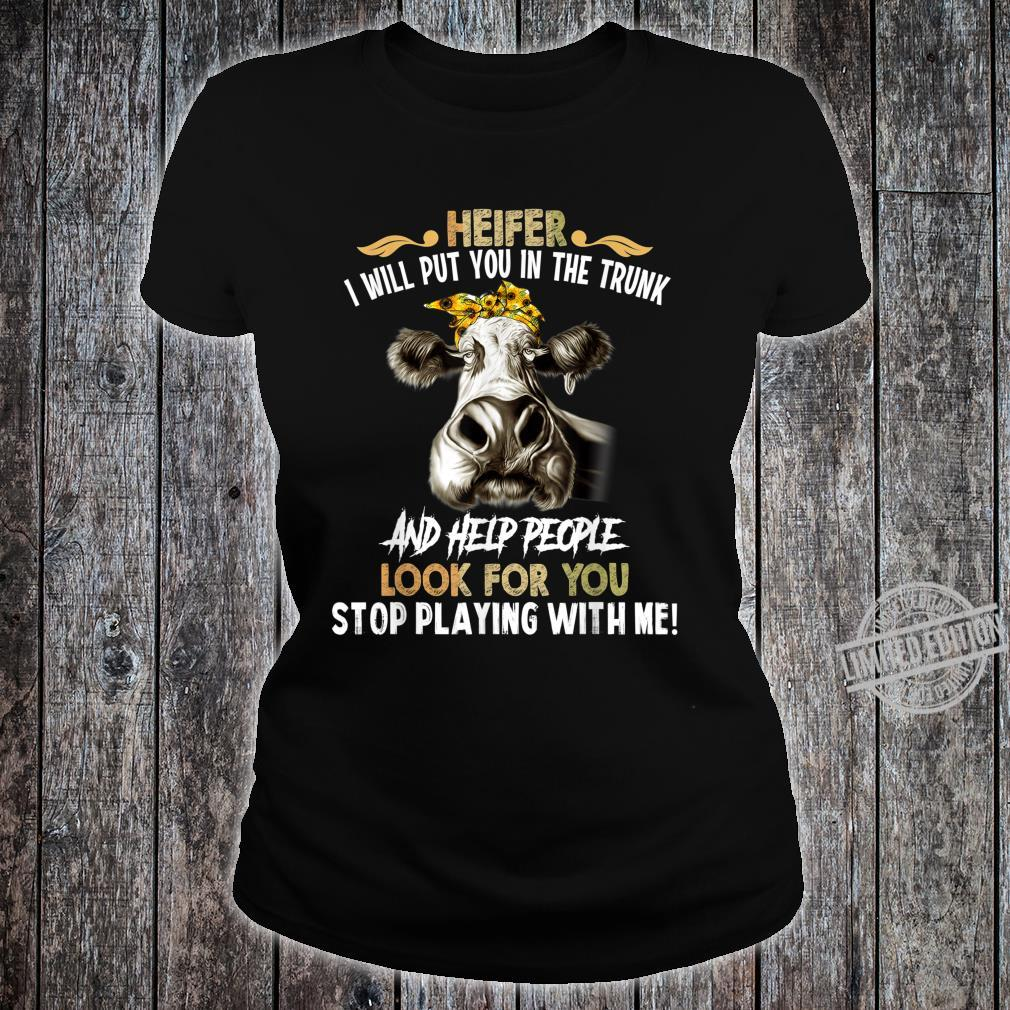 Heifer I Will Put You In The Trunk and Help People Shirt ladies tee