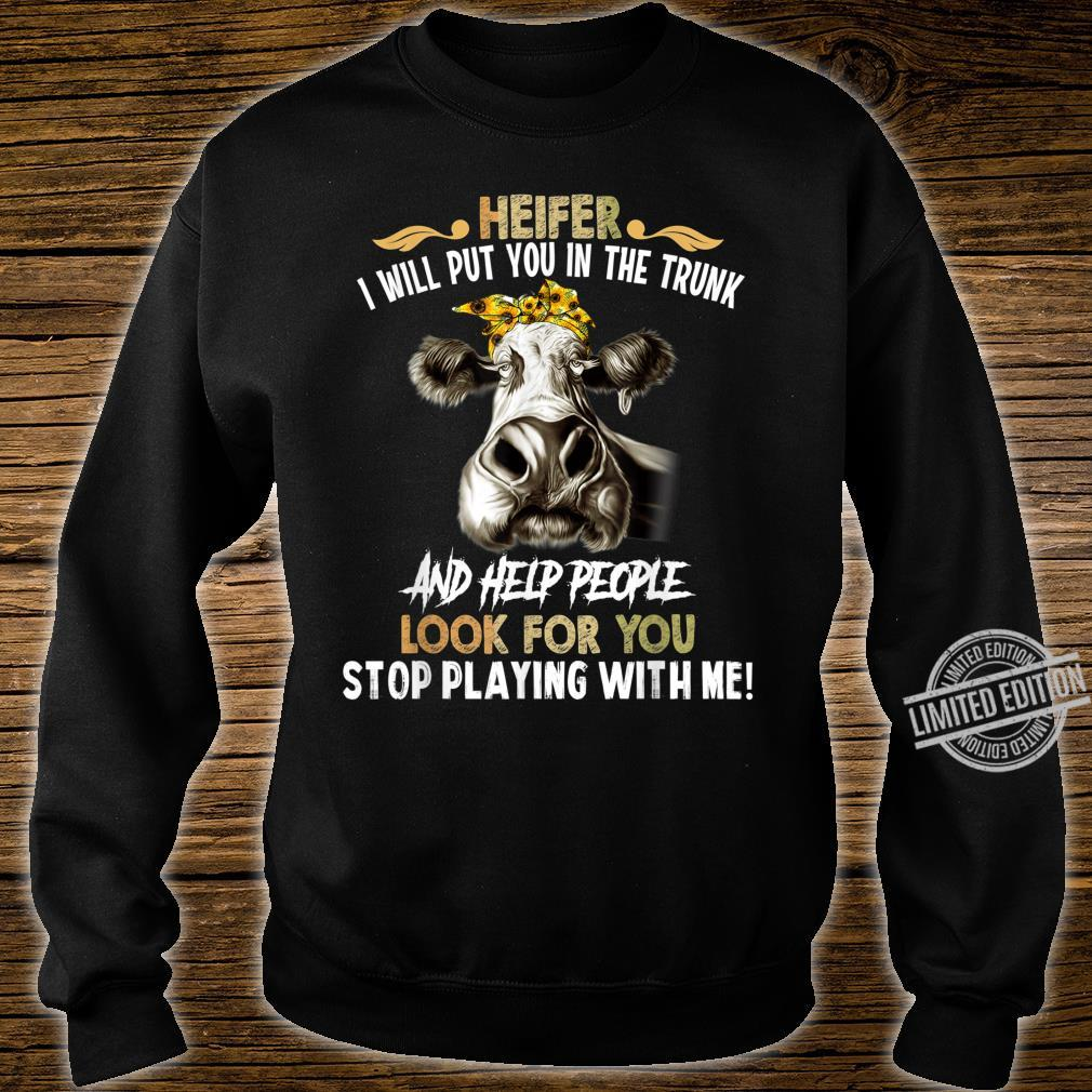 Heifer I Will Put You In The Trunk and Help People Shirt sweater