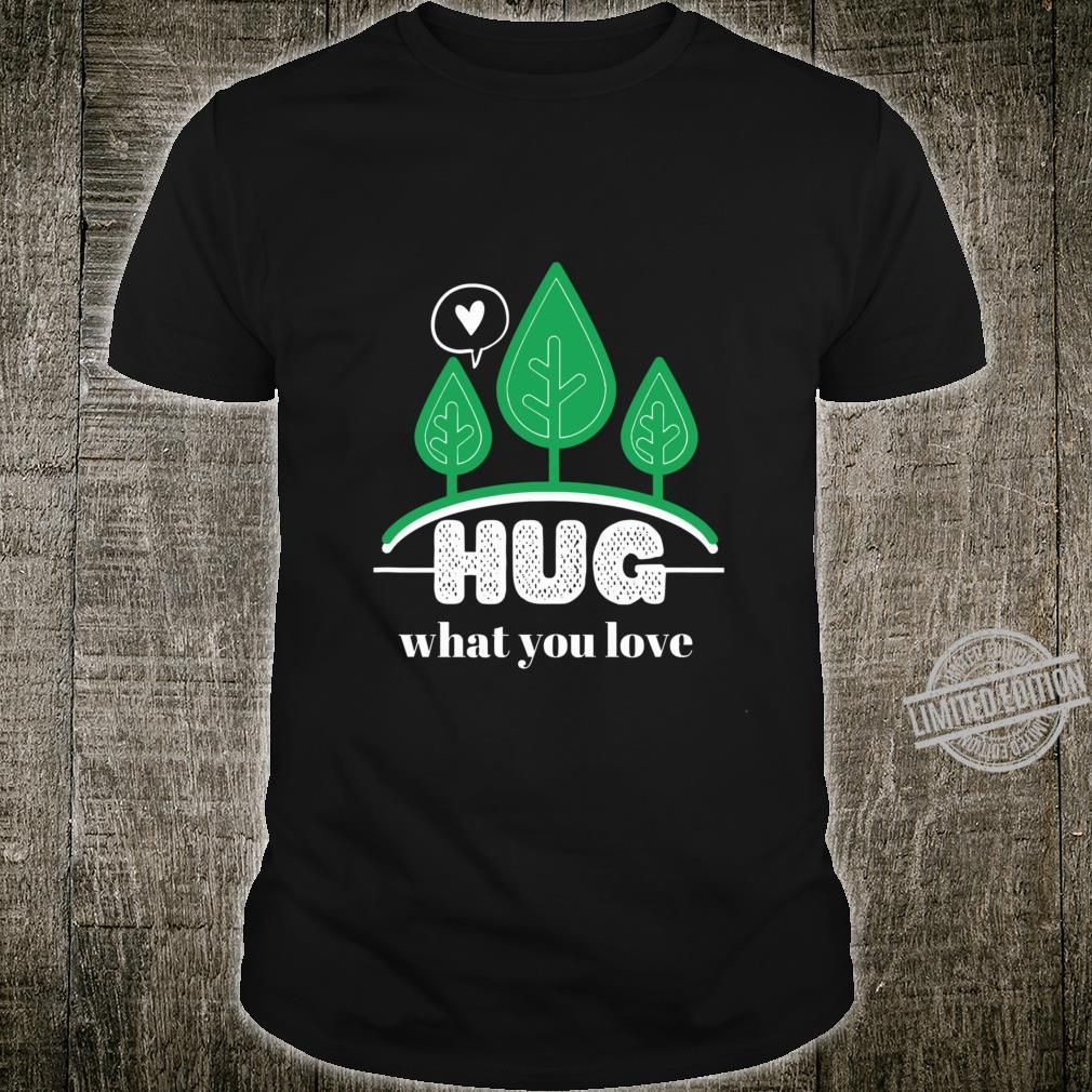 Hug What You Love With Trees On Earth Lightweight Shirt