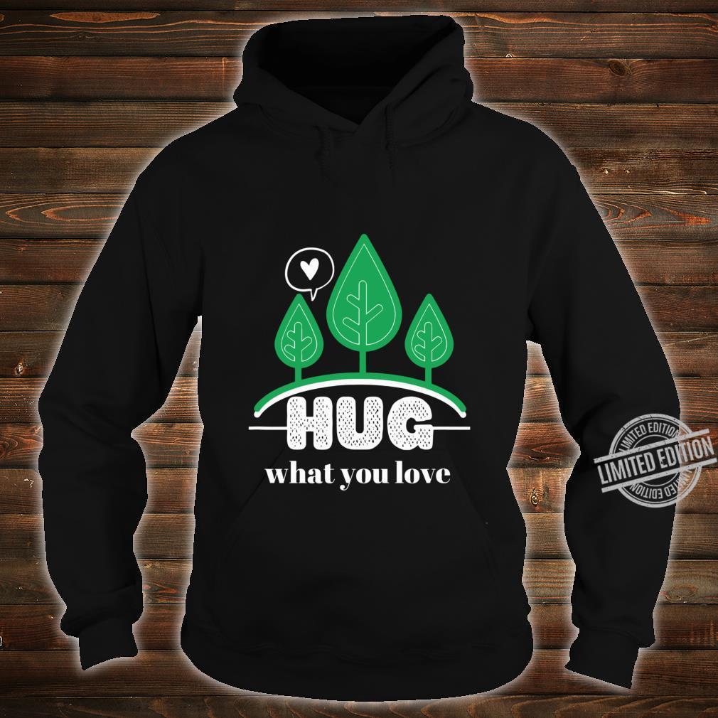 Hug What You Love With Trees On Earth Lightweight Shirt hoodie