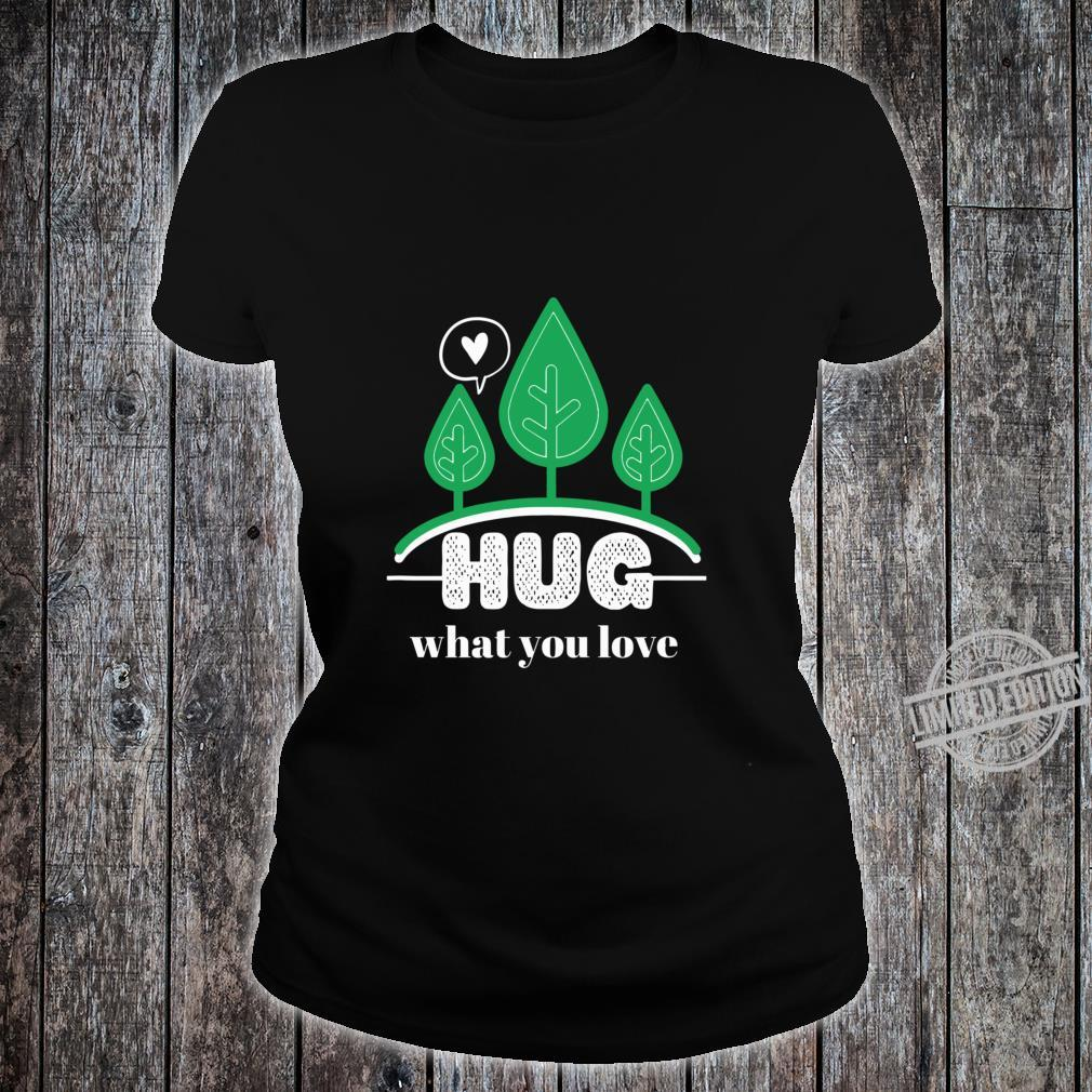 Hug What You Love With Trees On Earth Lightweight Shirt ladies tee
