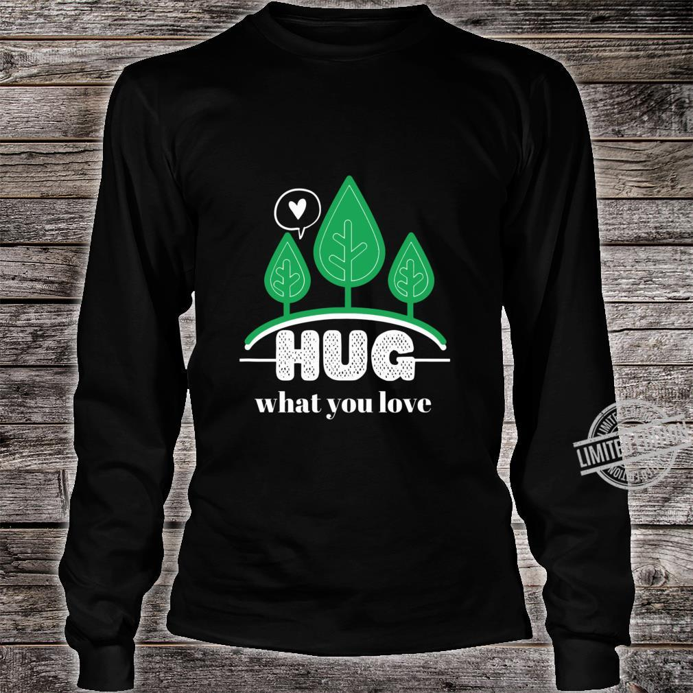 Hug What You Love With Trees On Earth Lightweight Shirt long sleeved