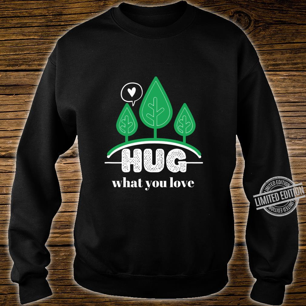 Hug What You Love With Trees On Earth Lightweight Shirt sweater