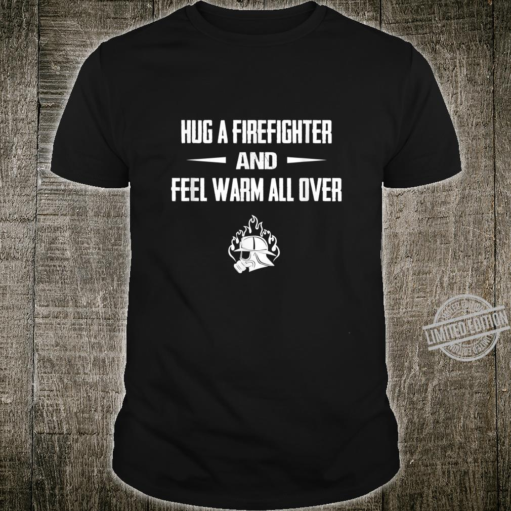 Hug a Firefighter and feel warm fireman Shirt