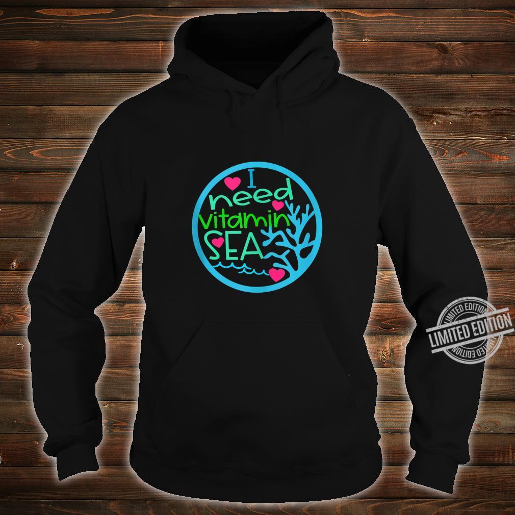 I Need Vitamin Sea Shirt hoodie